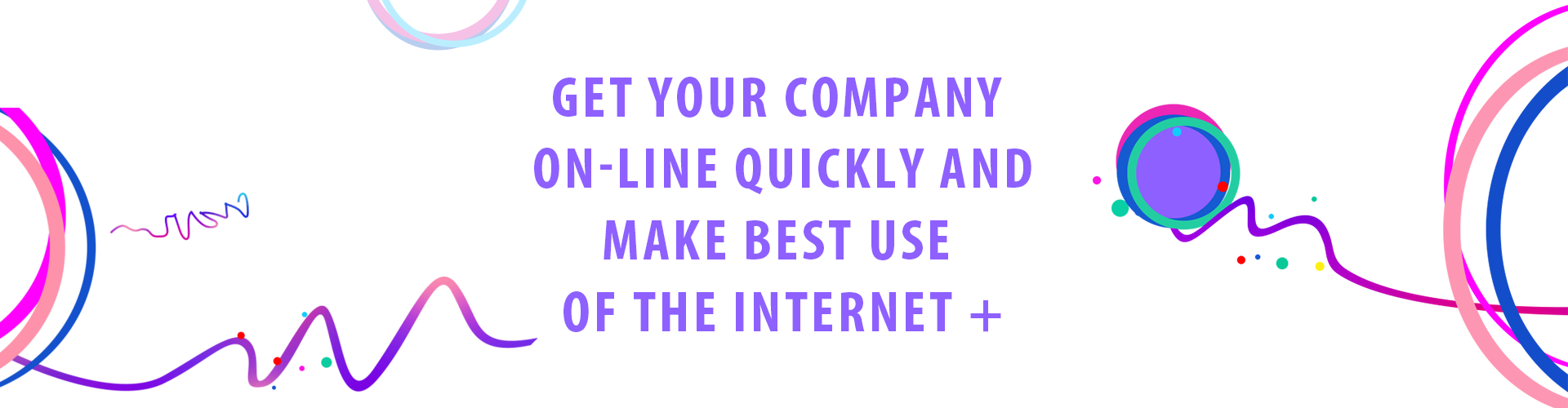 get your company on-line quickly and make best use of the internet+